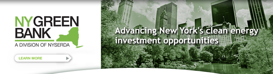 NY Green Bank - A Whole New Approach - Dedicated to transforming marketing and expanding availability of financing for clean energy projects.
